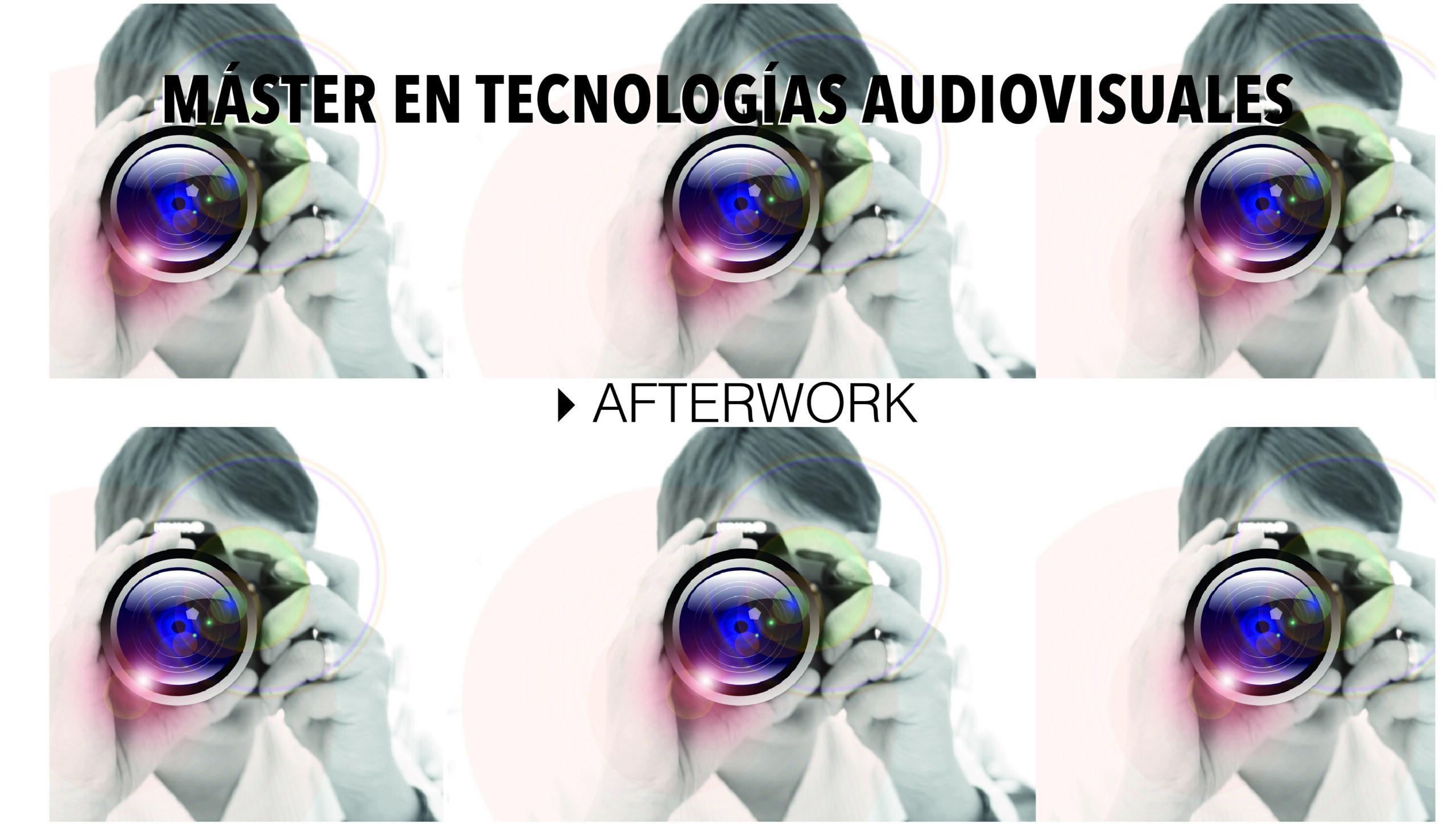 Master en Tecnologías Audiovisuales/AFTERWORK